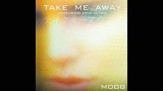 TAKE ME AWAY by MOOG feat. Erin Renee (OFFICIAL Full Version)
