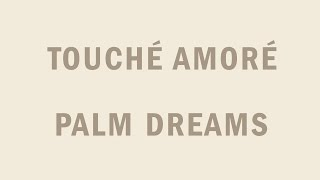 "Touché Amoré - ""Palm Dreams"""