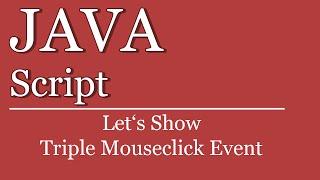 Let's Show #124 - JavaScript Tutorial - Triple Click Event | jQuery | HTML | Script