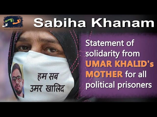 Statement Of Solidarity From Umar Khalid's Mother For All Political Prisoners | Karwan e Mohabbat