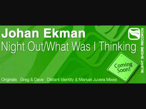 Johan Ekman - What Was I Thinking (Greg & Dave Remix)
