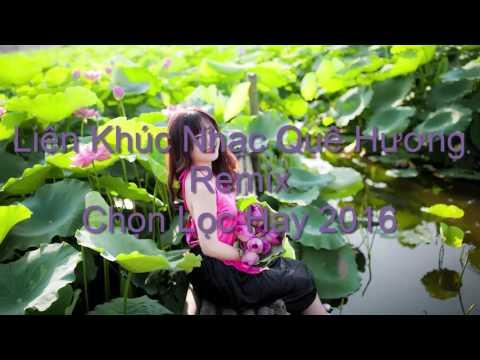 Liên Khúc Nhạc Quê Hương Remix Chọn Lọc Hay 2016