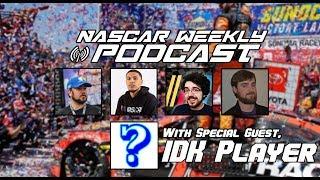 NASCAR Weekly Podcast (w/ IDK Player)