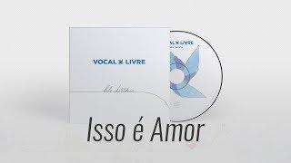 Vocal livre isso é amor
