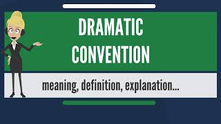 What is DRAMATIC CONVENTION? What does DRAMATIC CONVENTION mean? DRAMATIC CONVENTION meaning