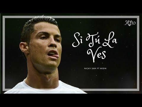 Cristiano Ronaldo ● Si Tú La Ves - Nicky Jam ft. Wisin ᴴᴰ