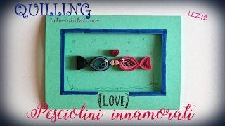 [QUILLING] Corso lez.12 - BIGLIETTO di AUGURI con pesciolini - tutorial italiano