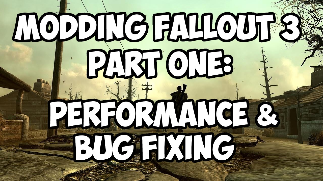 How to Mod Fallout 3: Part 1 - Performance/Bug Fix Guide