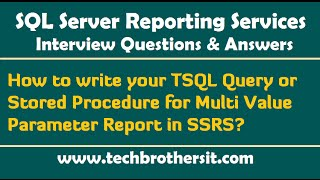 How to write TSQL Query or Stored Procedure for Multi Value Parameter Report in SSRS -SSRS Interview