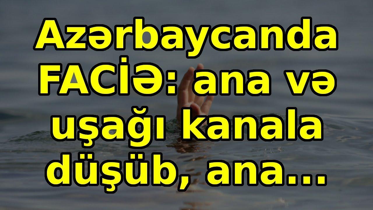 Azərbaycanda FACİƏ: ana və uşağı kanala düşüb, ana..., son xeberler