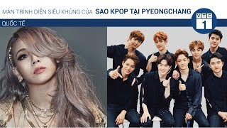 Màn trình diễn siêu khủng của sao Kpop tại PyeongChang   VTC1