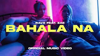 Bahala Na - Rave feat. Zae (Official Music Video)