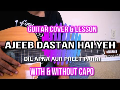 Ajeeb Dastan Hai Yeh |Guitar Lesson | Cover | With/Without Capo