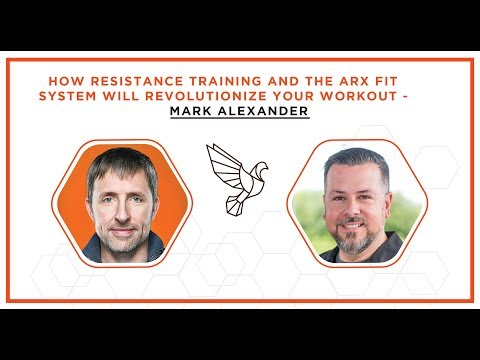 How Resistance Training and the ARX Fit System Will Revolutionize Your Workout - Mark Alexander