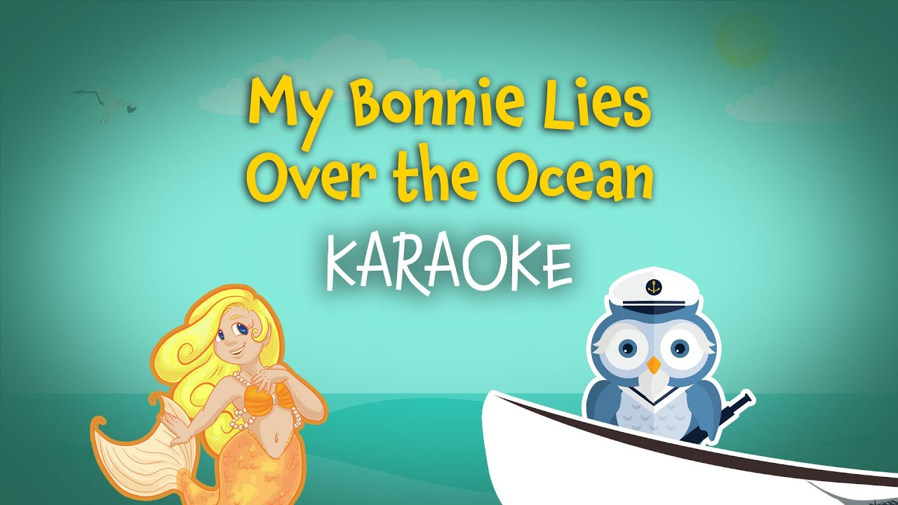 My Bonnie Lies Over The Ocean Free Nursery Rhymes Karaoke With Lyrics