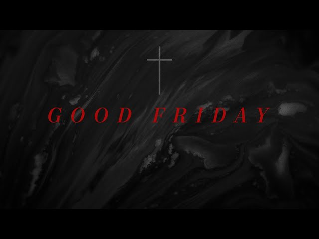 2019.04.19 - Good Friday Sermon