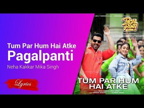 Lyrics Tum Par Hum Hai Atke - Pagalpanti - Neha Kakkar, Mika Singh, Tanishk Bagchi