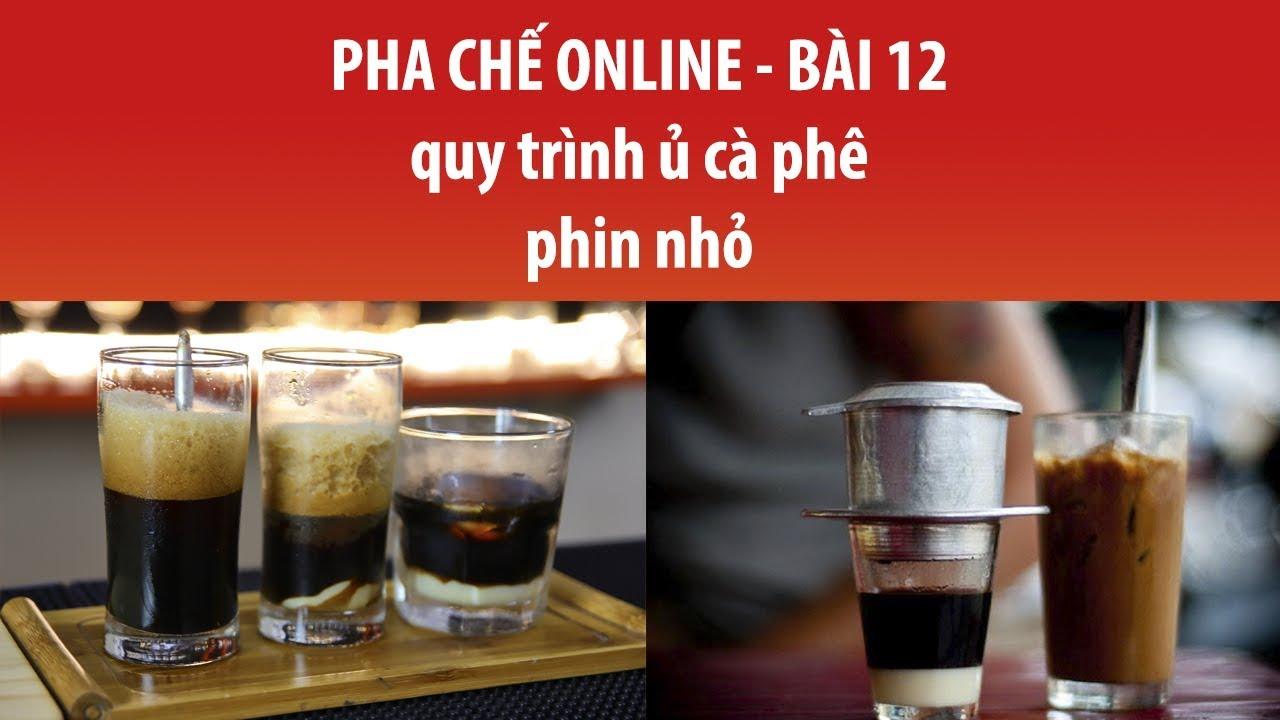 HỌC PHA CHẾ – BÀI 12 – PHA CHẾ CAFE PHIN NHỎ