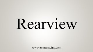 How To Say Rearview