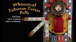 Whimsical Talisman Totem Dolls - Assemblage Art Video