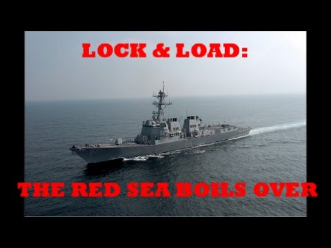 Lock & Load: Red Sea Boils Over