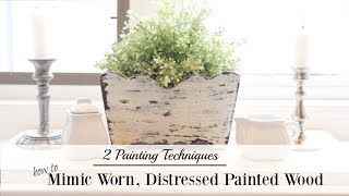 How To Mimic Worn, Distressed Wood | 2 Paint Techniques