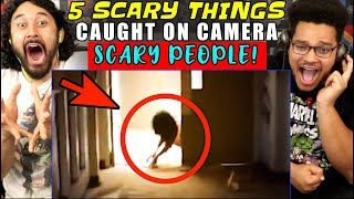 5 SCARY THINGS CAUGHT ON CAMERA : Scary People - REACTION!