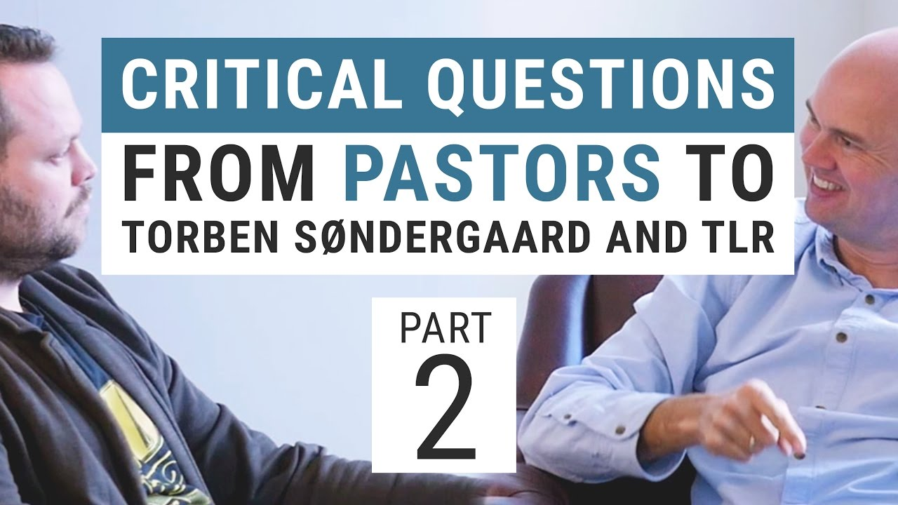 Critical questions from pastors to Torben Søndergaard and TLR - PART 2