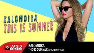 Καλομοίρα / Kalomoira - This Is Summer | Official Lyric Video HQ
