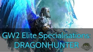 GW2 Elite Specialisation Guide: DRAGONHUNTER