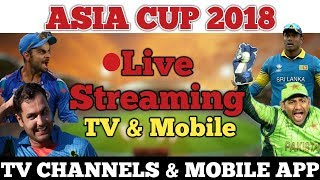 Asia Cup 2018 Live Streaming Tv Channels And Mobile App In India And Pakistan Bangladesh Afghanistan