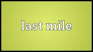 Last Mile Meaning
