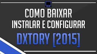[2016] Como Baixar, Instalar e Configurar o Dxtory