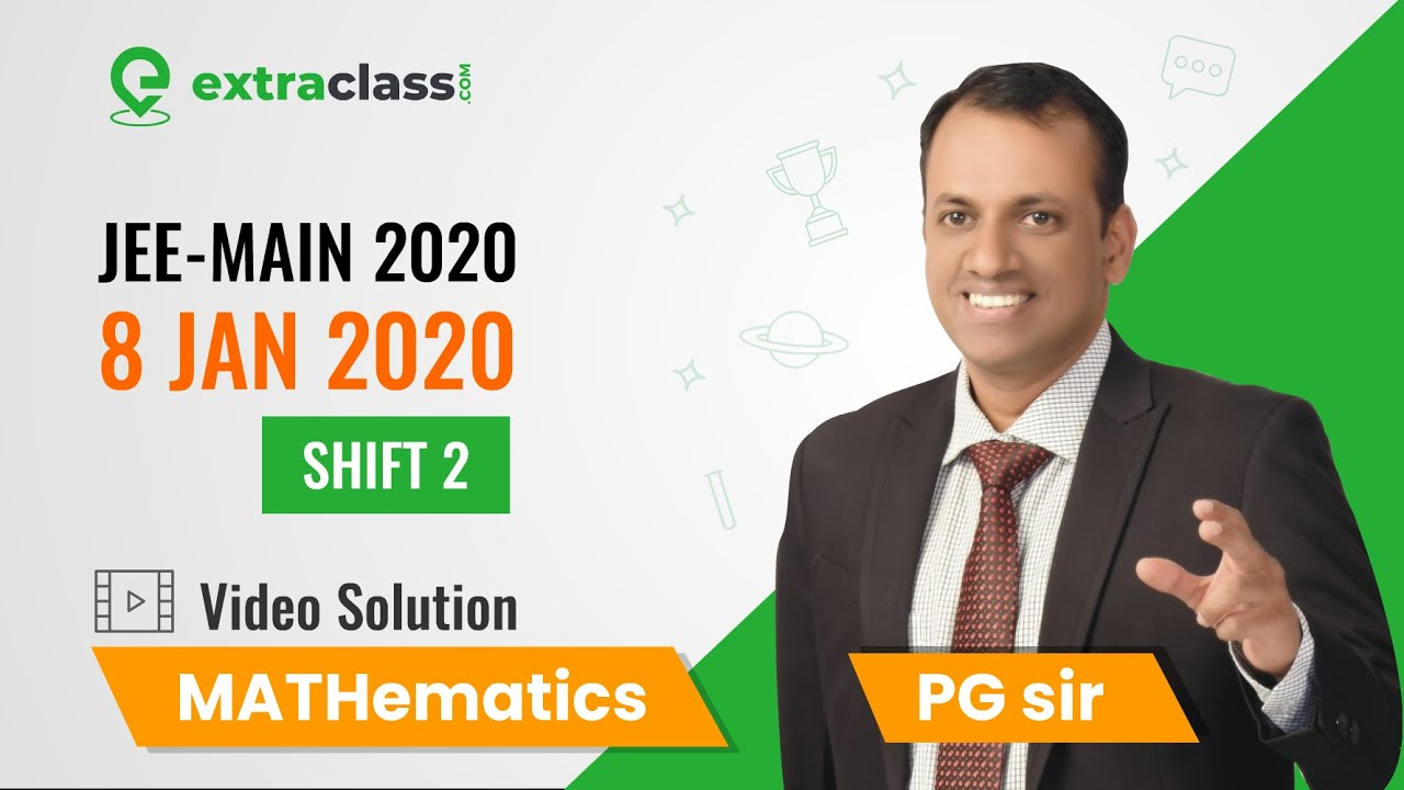 JEE Main 2020 (8th Jan |Shift 2)Maths MCQ Type Questions & Solution Part 1 By PG Sir| Extraclass