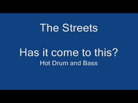 The Streets     Has it come to this         Drum and Bass