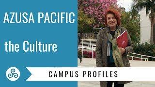Campus Profile - Azusa Pacific University - The Culture of the school