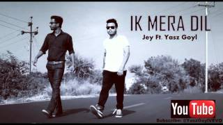 """Ik Mera Dil"" – Jey Ft. Yasz Goyl 