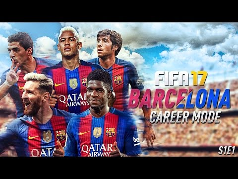 FIFA 17: Barcelona Career Mode - A NEW FIFA, A NEW BARCELONA CAREER MODE!!! - S1E1