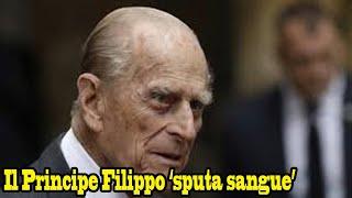 Il principe filippo 'sputa sangue': preoccupanti condizioni di salute del duca edimburgo