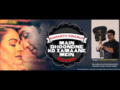 Main Dhoondhne Ko Zamaane Mein - SAMARTH SWARUP COVER | Arijit Singh | Heartless