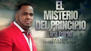 EL MISTERIO DEL PRINCIPIO 1ra Parte./Pastor Jonathan Piña.