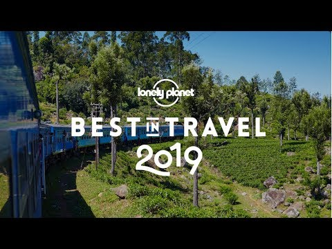The best places in the world to travel in 2019 – Lonely Planet's Best in Travel