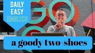 Learn English: Daily Easy English 1159: a goody two-shoes (a goody-goody)