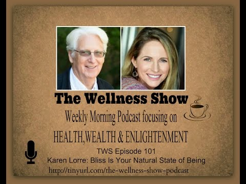 Karen Lorre Bliss Is Your Natural State of Being ep 101 The Wellness