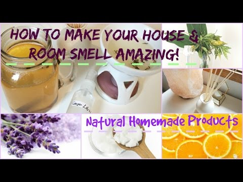 How To Make Your House & Bedroom Smell Amazing: Natural Homemade Products