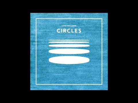 Love Machine  - CIRCLES (Full Album)