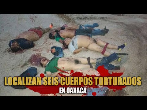 Localizan seis cuerpos torturados y ejecutados en Oaxaca