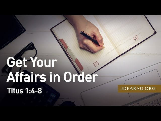 Get Your Affairs in Order, Titus 1:4-8 – February 28th, 2021