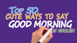 Top 50 Cute Ways To Say Good Morning In English | Good Morning Quotes