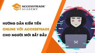 Hướng dẫn kiếm tiền online với ACCESSTRADE cho người mới bắt đầu | Affiliate Marketing